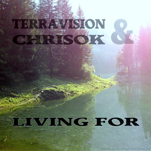 Living For by Terravision & Chrisok ft Melissa Pixel