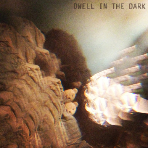 Dwell in the Dark