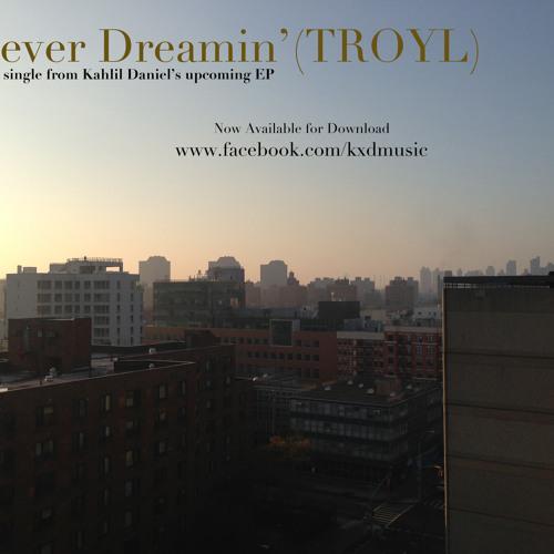 Forever Dreamin' (TROYL) x Kahlil Daniel x (2013)