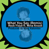Rock Floyd - What You Say (Remix) ft. Mina Knock (Produced by Mike Kalombo)