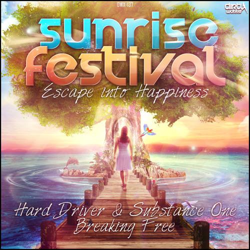Hard Driver & Substance One - Breaking Free (Sunrise Festival Anthem)