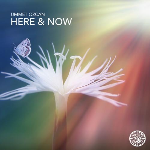 Ummet Ozcan - Here & Now (Original Mix)