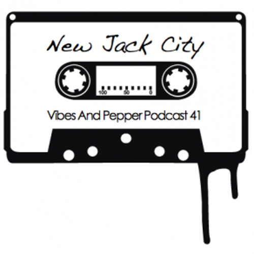 New Jack City - Vibes and Pepper Podcast