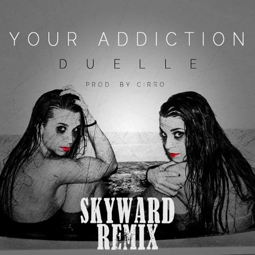 Duelle - Your Addiction (Prod. by Cirro) (Skyward's CTFO Mix)