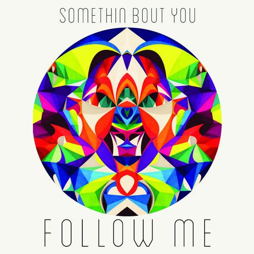 Follow Me - Somethin' Bout You