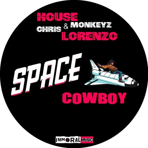 Space Cowboy - House Monkeyz & Chris Lorenzo (Signed To Immoral Music)