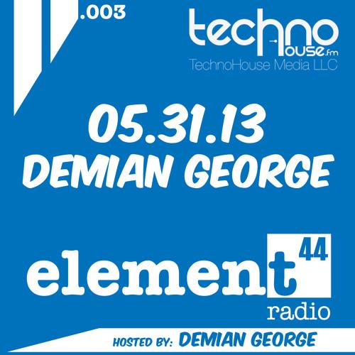 Element44 Radio 003-May 31 2013 -DJ Demian George