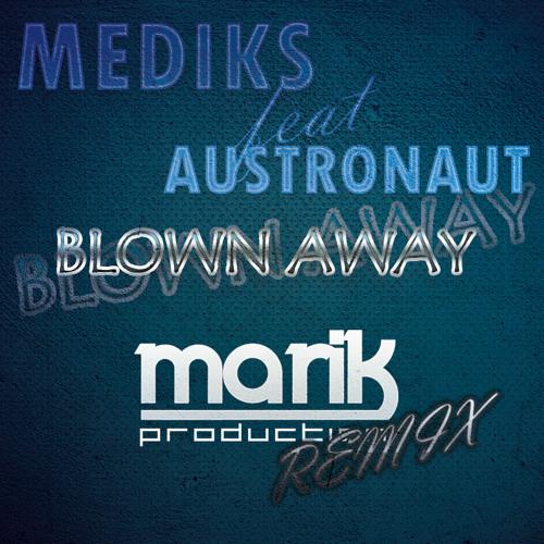 Mediks - Blown Away (feat. Astronaut) [MaRiK Remix]