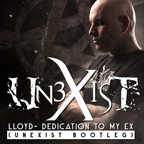 Lloyd- Dedication To My Ex (Unexist Bootleg)