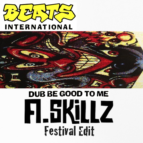 Dub be good to me (A.Skillz Festival Edit)