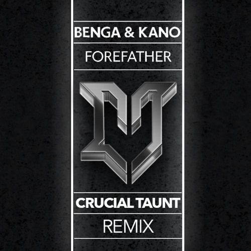 Benga & Kano - Forefather (Crucial Taunt Remix)
