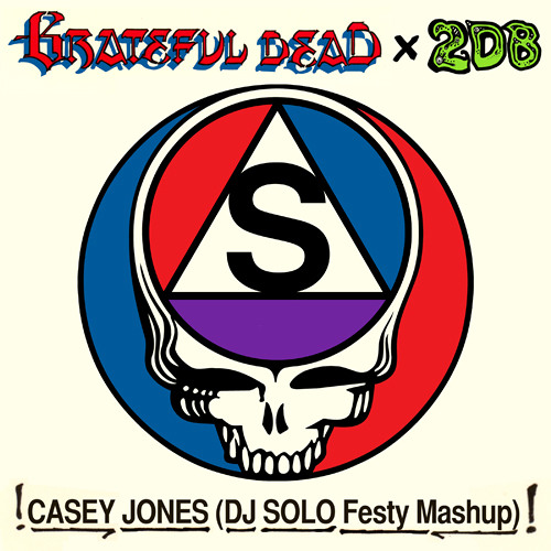 Casey Jones (DJ SOLO Festy Mashup) - Grateful Dead x 2DB
