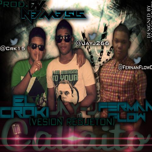 Jay- J & El Croki Feat Fernan Flow - Callaito (2013) (Prod.Dj-n3m3sis)