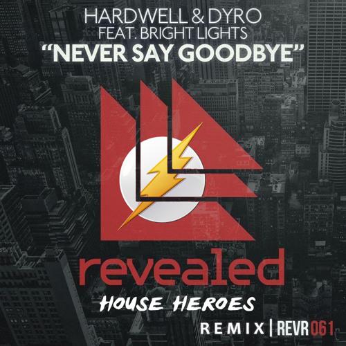 Hardwell & Dyro ft. Bright Lights - Never Say Goodbye (House Heroes Bootleg)