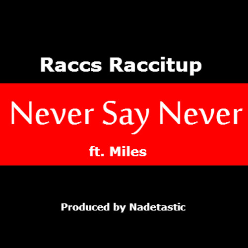 Raccs - Never Say Never ft. Miles [Produced by Nadetastic]