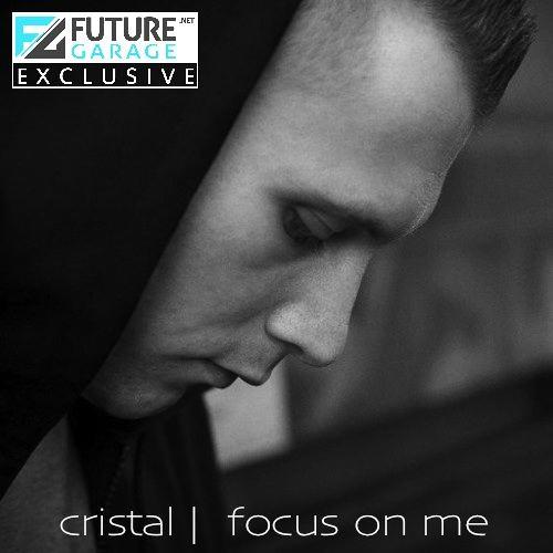 Focus On Me by Cristal - FutureGarage.NET Exclusive