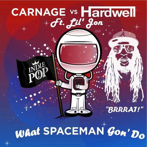 What Spaceman Gon' Do (Hardwell & Carnage vs. Lil' Jon)
