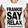 Frankie Say Relax - Frankie Goes to Hollywood - Curlie Howard Bootleg 2013