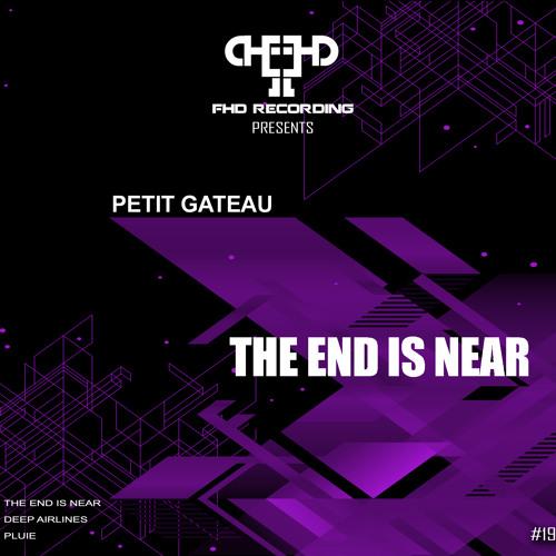 Petit Gateau - The end is near