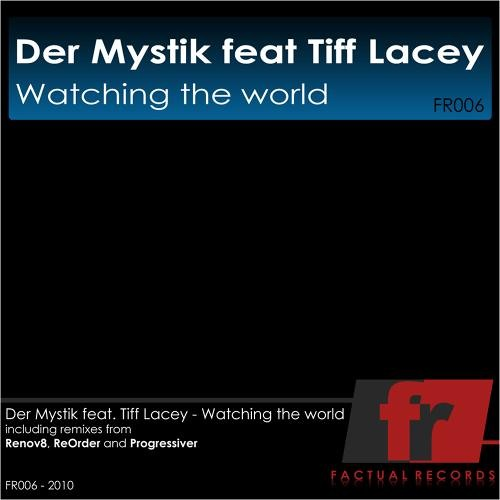Der Mystik feat. Tiff Lacey - Watching The World (Renov8 Vocal Mix) [Factual Records 2010]