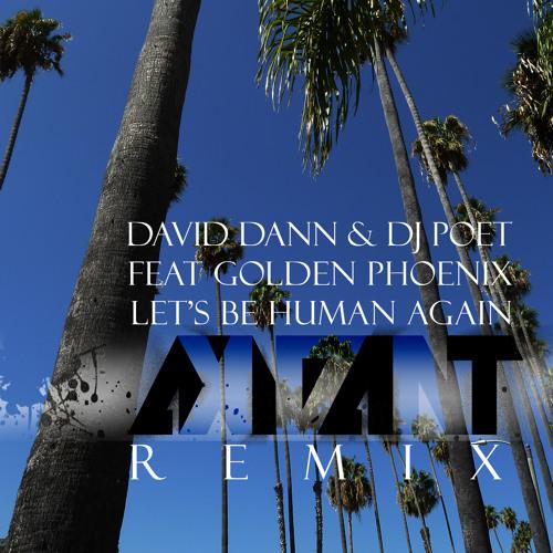 David Dann & DJ Poet feat. Golden Phoenix - Let's be human again (AxidanT Remix)
