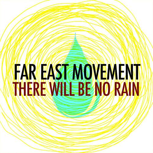 Far East Movement featuring Sha Sha Jones - There Will Be No Rain