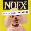 Nofx - don't call me white