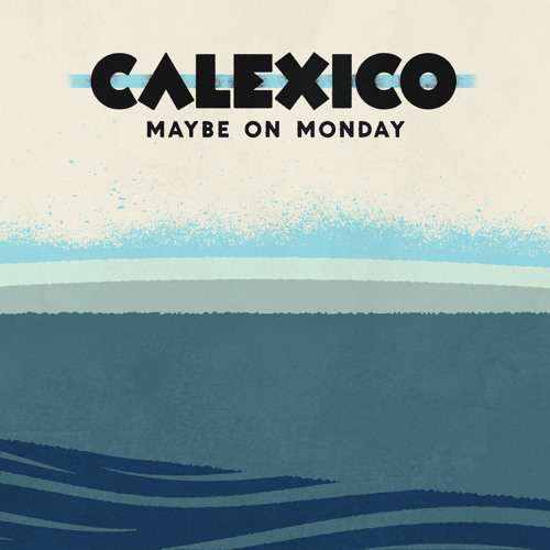 Calexico - Maybe On Monday EP