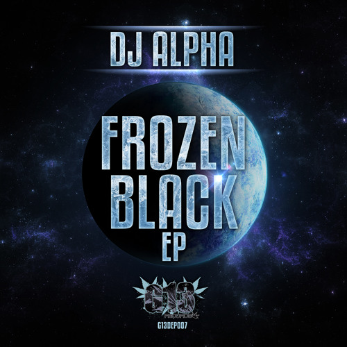 G13EP007 - 02 - DJ ALPHA FT PINZ - 500 GALLONS - FROZEN BLACK EP - OUT NOW!!