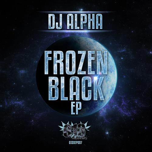 G13EP007 - 01 - DJ ALPHA - FROZEN BLACK - FROZEN BLACK EP - OUT NOW!!