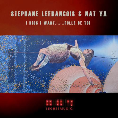 SM001_Stephane Lefrancois and Nat Ya - I Kiss I want EP