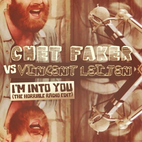 Chet Faker vs. Vincent Leijen - I'm Into You (The Horrible Radio Edit) [FREE DOWNLOAD!]
