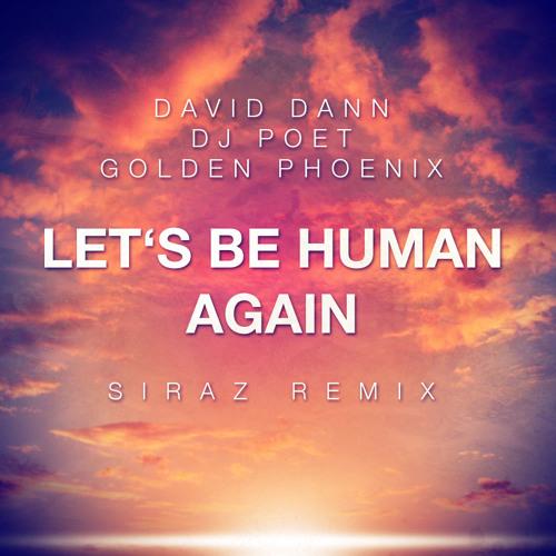 Let's Be Human Again (Siraz Remix)-David Dann & DJ Poet ft Golden Phoenix