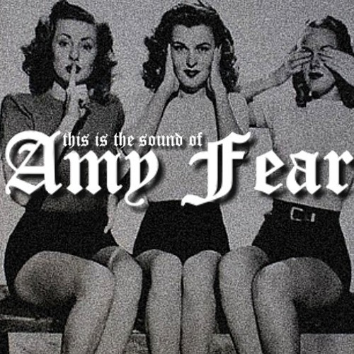 This is the Sound of Amy Fear