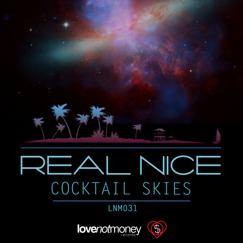 Real Nice - Cocktail Skies (Original Mix) - Out Now!