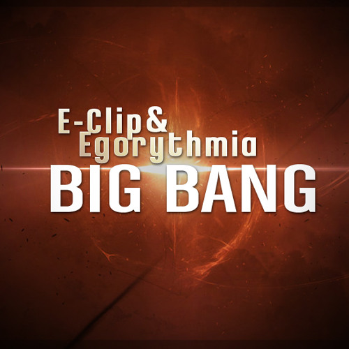 E-Clip & Egorythmia - Big Bang