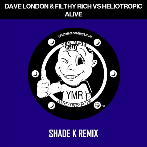 Dave London & Filthy Rich vs Heliotropic - Alive (Shade K Remix)