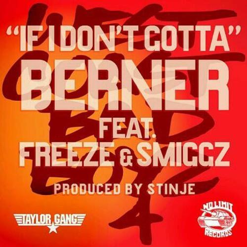 "Berner ft Freeze & Smiggz ""IF I DON'T GOTTA"""