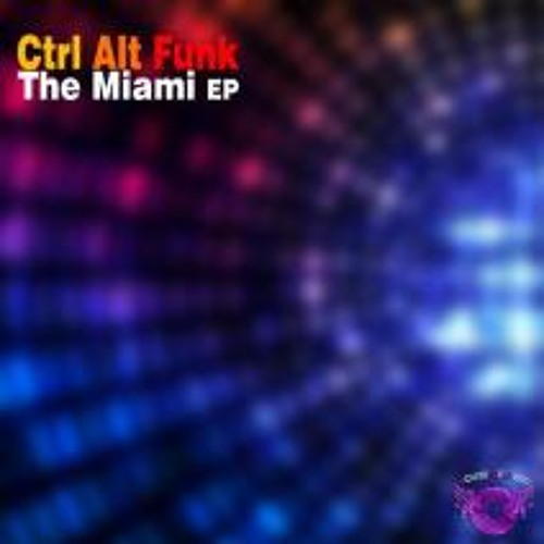 Ctrl Alt Funk-The Funk Bomb-The Miami E.P (House Of Gold Records) Out now on Beatport!