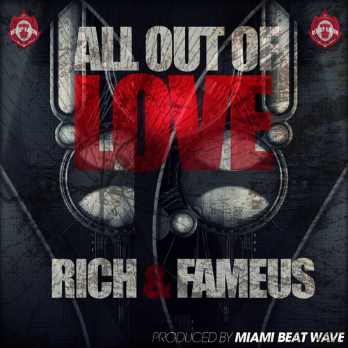 Rich & Fameus - All Out Of Love
