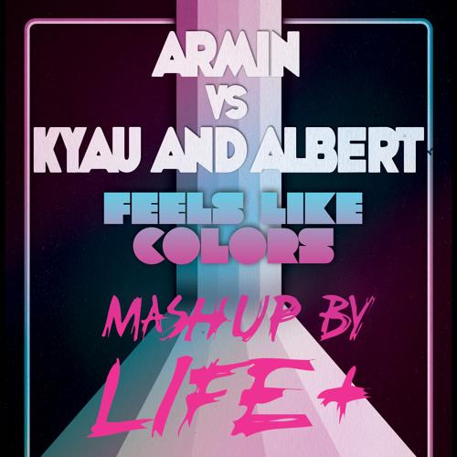 Armin vs Kyau and Albert 'Feels Like Colors' Life+ mashup *free download*