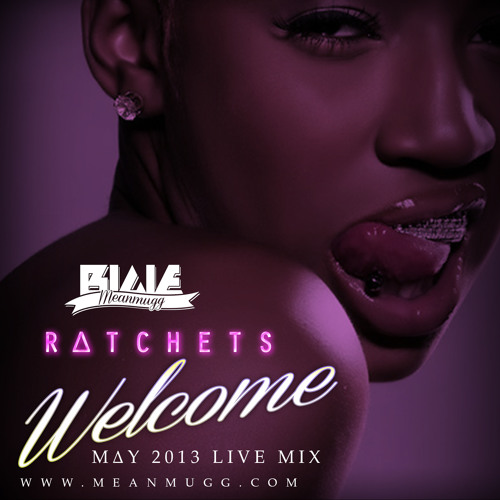 ME∆NMUGG - R∆TCHETS WELCOME - Live Mix May2013 - FOUL PL∆Y