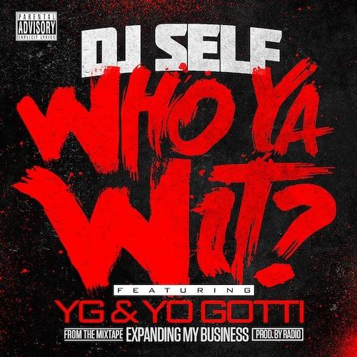 DJ Self Ft YG & Yo Gotti – Who Ya Wit