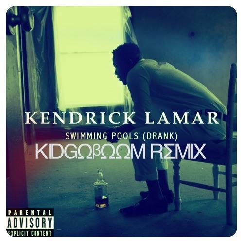 Kendrick Lamar - Swimming Pools (kidGOboom Remix)