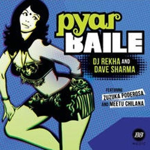 DJ Rekha & Dave Sharma Pyar Baile (feat Zuzuka Poderosa Meetu Chilana)