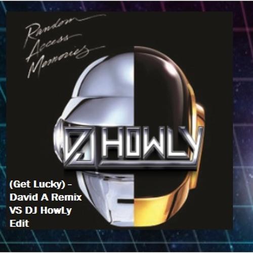 Get Lucky (Daft Punk) - David A Remix VS DJ HowLy Overhaul and Cut