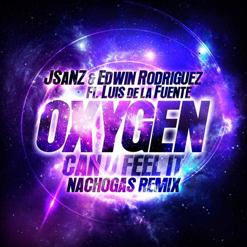 Jsanz & Edwin Rdz Ft. Luis De La Fuente - Oxygen (Nachogas Remix)
