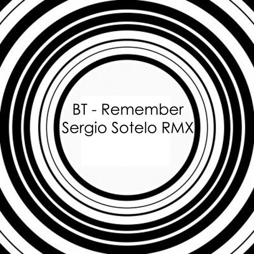 BT - Remember ( Sergio Sotelo RMX )