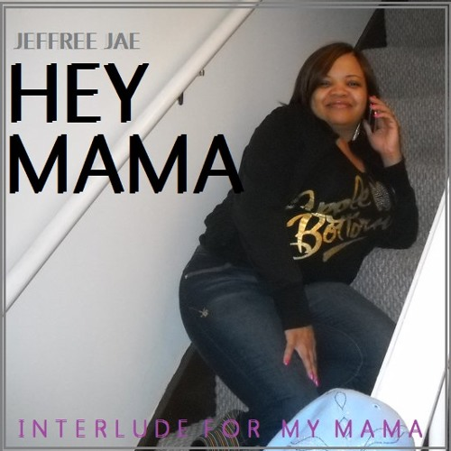 Hey Mama: Interlude for my Mama