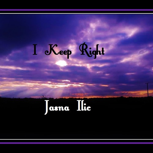 I Keep Right written by Jasna Ilic,vocals-Gabriel Vanore and Jasna Ilic, VanGabrielProductions-